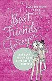Best Friends Forever: Das Buch für dich und deine beste Freundin - Diana zur Löwen, Kisu