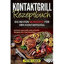 Kontaktgrill Rezeptbuch: Die besten 60 Rezepte für den Kontaktgrill.✅ Leckere, gesunde und schnelle Rezepte zum Nachmachen.✅