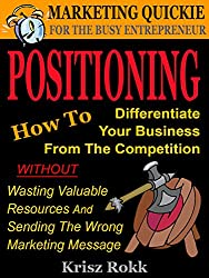 Positioning: How To Differentiate Your Business From The Competition Without Wasting Valuable Resources And Sending The Wrong Marketing Message (English Edition)