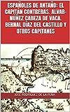 Españoles de Antaño: el Capitán Contreras. Alvar-núñez Cabeza de Vaca. Bernal Díaz del Castillo y Otros Capitanes