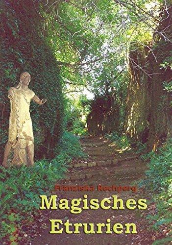 Magisches Etrurien: Liebeserklärung an ein unbekanntes Italien