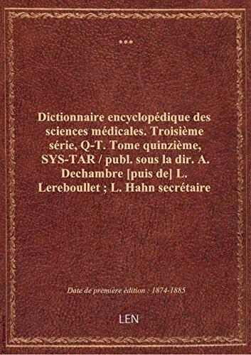 Dictionnaire encyclopédique des sciences médicales. Troisième série, Q-T. Tome quinzième, SYS-TAR