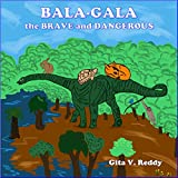 Bala-Gala the Brave and Dangerous: (Story Book for Kids)(Picture Book for Kids)(Beginner Book for Children)(Story Book for Children)(Bedtime Stories)(Children's Picture Book)