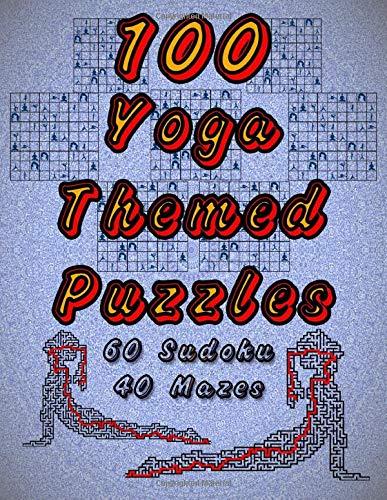 100 Yoga Themed Puzzles: Celebrate Yoga By Doing FUN Puzzles! LARGE PRINT, 60 Yoga Themed Sudoku Puzzles, PLUS 40 Yoga Image Mazes! (On Target Puzzles, Band 31)