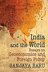 India and the World: Essays on Geoeconomics and Foreign Policy