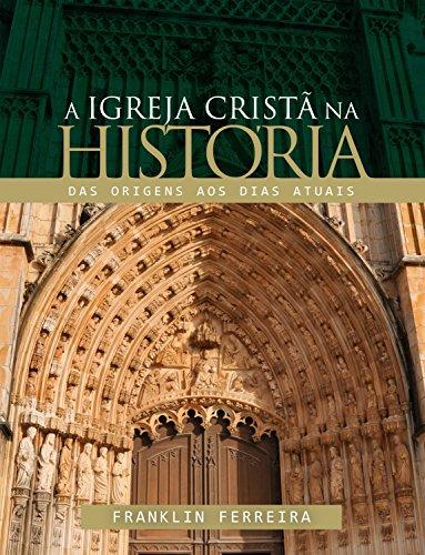 A igreja cristã na história: Das origens aos dias atuais (Portuguese Edition)