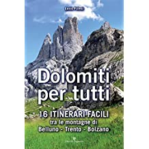 Dolomiti per tutti. 16 itinerari facili tra le montagne di Belluno, Trento, Bolzano