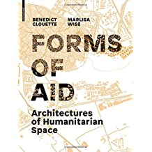 Architectures of Humanitarian Space: Forms of Aid