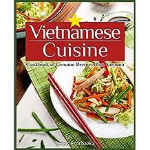 Vietnamese Cuisine: Cookbook of Genuine Recipes from Vietnam (English Edition)