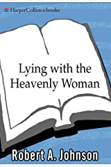 Lying with the Heavenly Woman: Understanding and Integrating the Femini (English Edition) Kindle Ausgabe