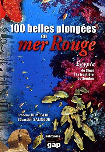 100 belles plongées en mer Rouge : Egypte, du Sinaï à la frontière du Soudan par Frédéric Di Meglio
