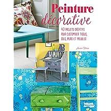 Peinture décorative: 40 projets créatifs pour customiser tissus, sols, murs et meubles.