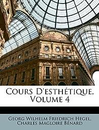 Cours d'esthétique, tome 4 par Georg Wilhelm Friedrich Hegel
