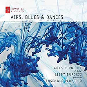 Airs Blues And Dances [James Turnbull; Libby Burgess; Ensemble Perpetuo] [CHAMPS HILL; CHRCD099]