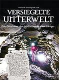 Versiegelte Unterwelt: Das Geheimnis der Jahrtausende alten Gänge...