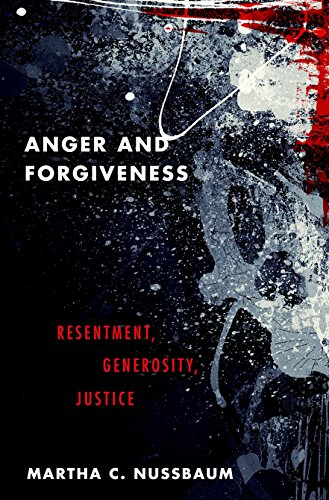 Anger and Forgiveness: Resentment, Generosity, and Justice por Martha C. Nussbaum