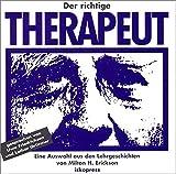 """Der richtige Therapeut: Eine Auswahl aus den """"Lehrgeschichten von Milton H. Erickson"""" - Rosen Sidney, Erickson Milton H"""