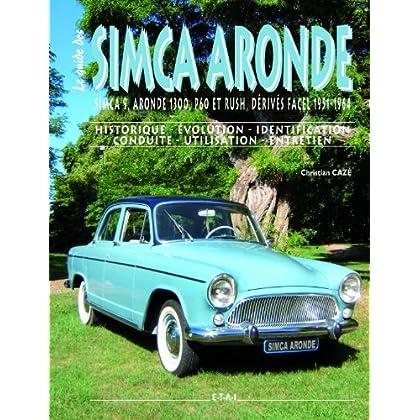 Le guide des Simca Aronde : Simca 9, Aronde 1300, P60 et Rush, dérivés Facel 1951-1964