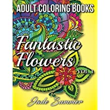 Adult Coloring Books: Beautiful Flowers, Floral Patterns, Secret Garden Designs, and Peaceful Nature Scenes for Stress Relief, Anger Release, and Adult Relaxation (Fantastic Flowers) (Volume 1) by Jade Summer (2016-09-20)