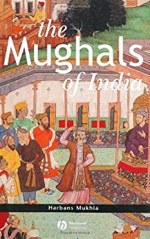 The Mughals of India (Peoples of Asia Book 1) by [Mukhia, Harbans]