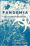 Pandemia: (El virus del fin del mundo)