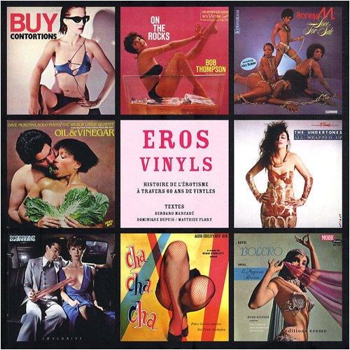 Eros vinyls : Histoire de l'érotisme à travers 60 ans de vinyles