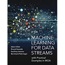 Machine Learning for Data Streams: with Practical Examples in MOA (Adaptive Computation and Machine Learning series)