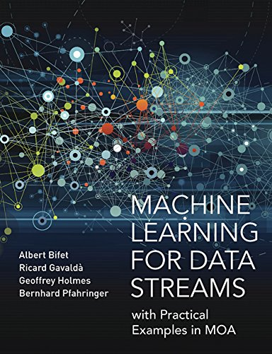 Machine Learning for Data Streams: with Practical Examples in MOA (Adaptive Computation and Machine Learning series) por Albert (Professor of Computer Science, Telecom ParisTech) Bifet