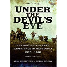 Under the Devil's Eye: The British Military Experience in Macedonia 1915-18
