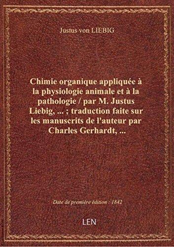 Chimie organique appliquée àlaphysiologie animale età lapathologie/ parM.Justus Liebig, …; t par Justus von LIEBIG