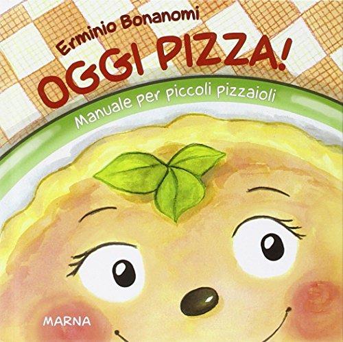 Oggi pizza! Manuale per piccoli pizzaioli (Un posto a tavola) por Erminio Bonanomi