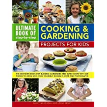 Ultimate Book of Step-by-Step Cooking & Gardening Projects for Kids: The Best-Ever Book for Budding Gardeners and Super Chefs with 300 Things to Grow and Cook Yourself, Shown in Over 2300 Photographs