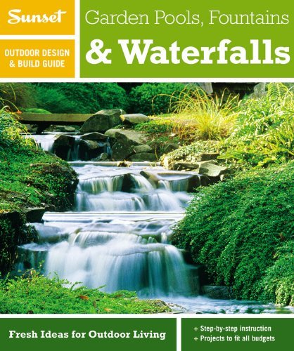 Sunset Outdoor Design & Build Guide: Garden Pools, Fountains & Waterfalls: Fresh Ideas for Outdoor Living by Editors of Sunset Magazine (January 17,2012)