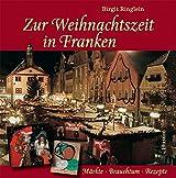 Zur Weihnachtszeit in Franken: Märkte - Brauchtum - Rezepte
