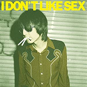 I Don't Like Sex [Import allemand]