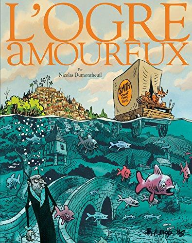 L'Ogre amoureux / scénario et dessin de Nicolas Dumontheuil  