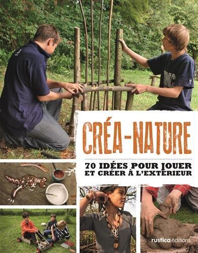 Créa-nature : 70 idées pour jouer et