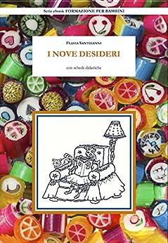 I NOVE DESIDERI: con schede didattiche (FORMAZIONE PER BAMBINI Vol. 1) di [Santoianni, Flavia]