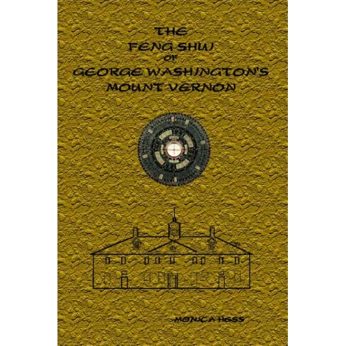 The Feng Shui of George Washington's Mount Vernon by Monica Hess (2004-09-27)