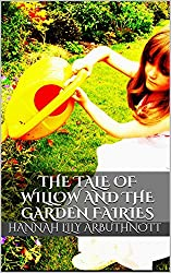 The Tale Of Willow And The Garden Fairies (The Tales Of Willow Book 7)