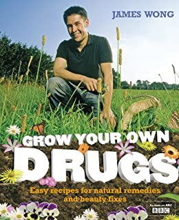 Grow Your Own Drugs: Easy recipes for natural remedies and beauty fixes: Easy Recipes for Natural Remedies and Beauty Treats by [Wong, James]