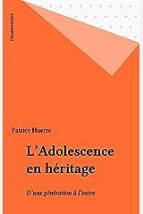 L'Adolescence en héritage: D'une génération à l'autre (Le passé recomposé) Format Kindle