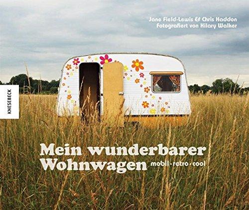 Mein wunderbarer Wohnwagen: mobil - retro - cool. Bildband mit einmaligen Caravans und Wohnmobilen