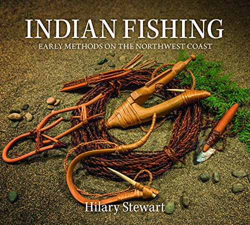 Indian Fishing: Early Methods on the Northwest Coast por Hilary Stewart