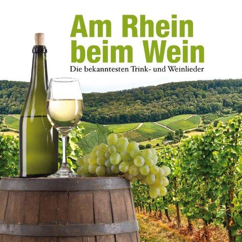 Am Rhein Beim Wein. Die Bekanntesten Trink- Und Weinlieder Rhein Wein