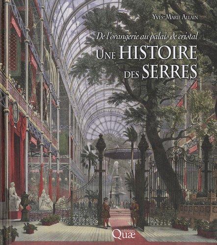 Une histoire des serres: De l'orangerie au palais de cristal.