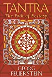 Tantra: Path of Ecstasy by Georg Feuerstein (1998) Paperback