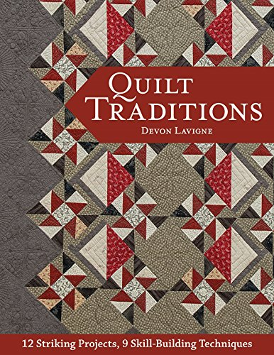 Quilt Traditions: 12 Striking Projects, 9 Skill-Building Techniques (English Edition)
