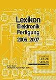 Lexikon Elektronik-Fertigung: 7300 lexikalisch erläuterte Begriffe, Abkürzungen und in der deutschen Sprache verwendete Anglismen