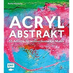 Acryl abstrakt: 55 Ansätze für ausdrucksstarkes Malen